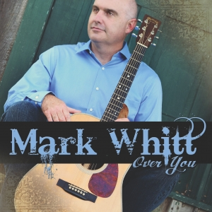 Mark Whitt Over You On Airplay Direct