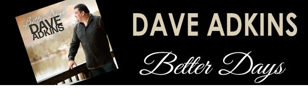 DAVE ADKINS|All Days Are Better Days With Music From Dave Adkins!
