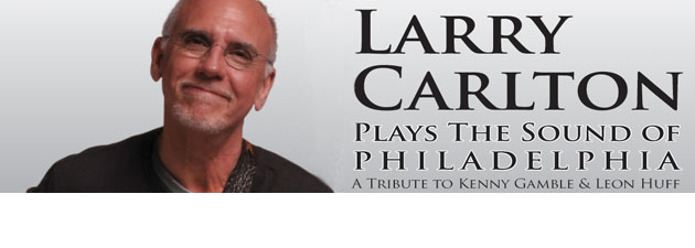 Larry Carlton | Tribute To Legendary Song Writers Kenny Gamble and Leon Huff