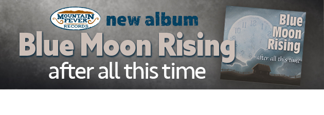 BLUE MOON RISING|Long-awaited NEW Music From One Of Bluegrass Music's Hottest Bands!