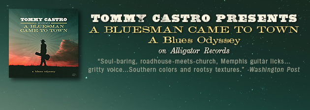 TOMMY CASTRO|Castro's epic blues odyssey... Gritty, Soulful, Rockin' Blues!