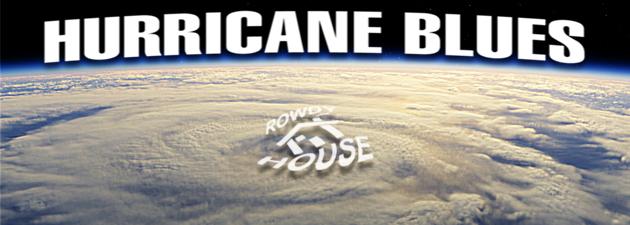 ROWDY HOUSE  The Hurricane Season...