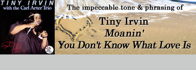 TINY IRVIN|Impeccable tone & phrasing... a great scat singer ... a distinctive style of her own