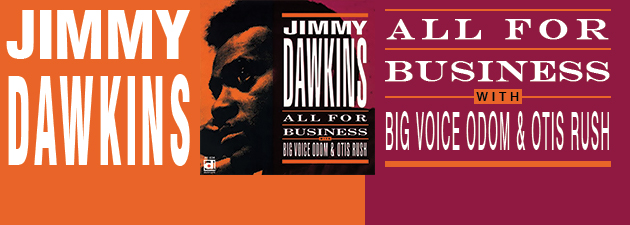 JIMMY DAWKINS|From 1971: Dawkins at his best, featuring Big Voice Odom & Otis Rush